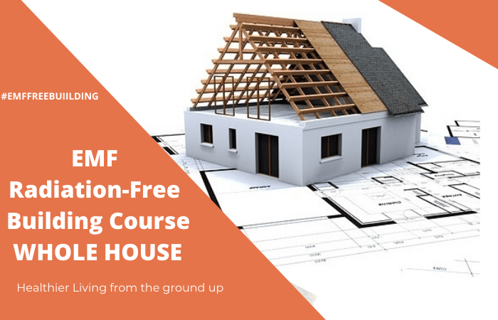 EMF Radiation-Free Building Course WHOLE HOUSE